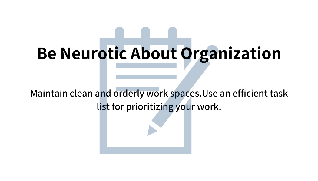 Be neurotic about organization
