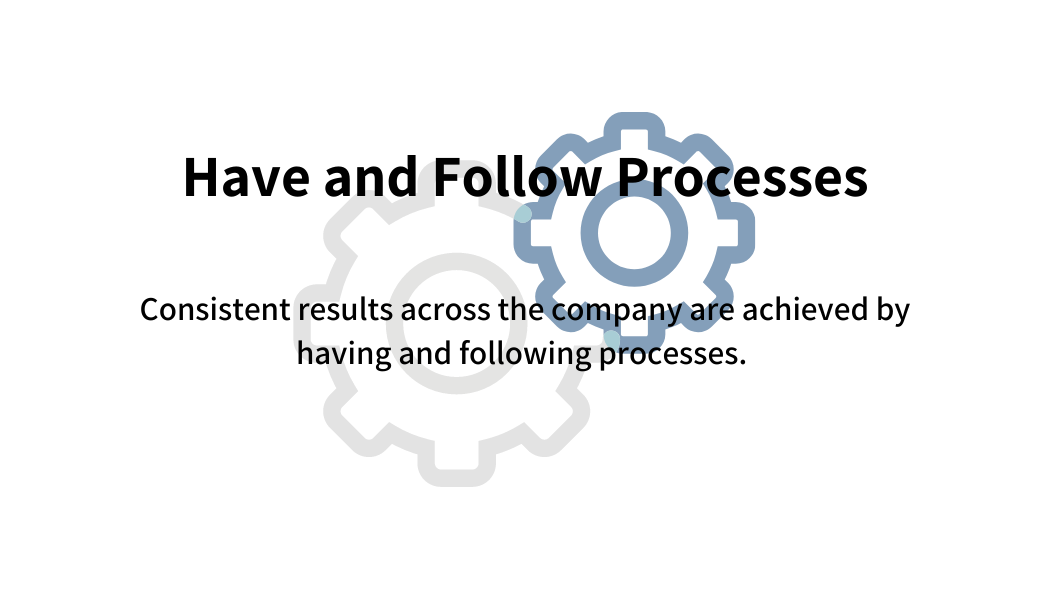 Have and follow processes